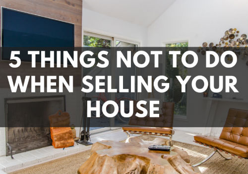 5 Things NOT To Do When Selling Your House in Ottawa, Ontario