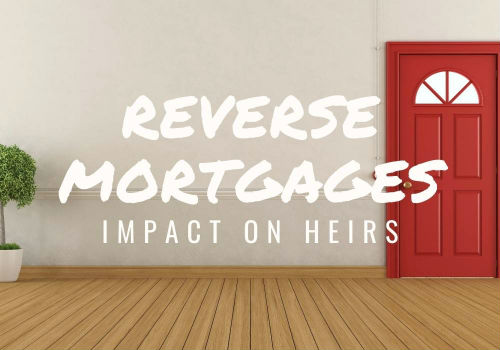 Reverse Mortgages – Impact on Heirs in Ottawa, Ontario