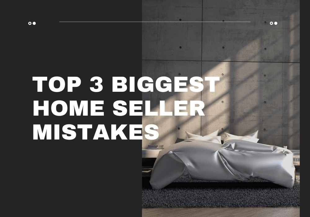 Top 3 Biggest Home Seller Mistakes in Ottawa, Ontario